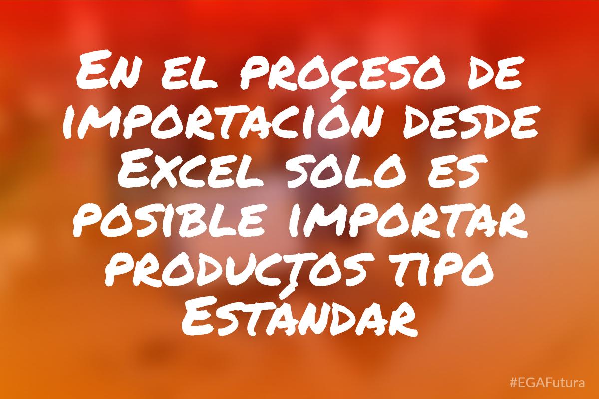 En el proceso de importación desde Excel solo es posible importar productos tipo Estándar
