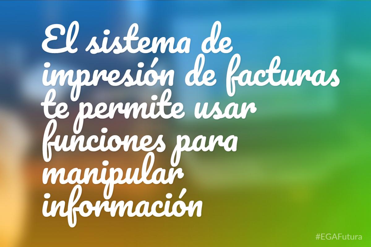 El sistema de impresión de facturas te permite usar funciones para manipular información
