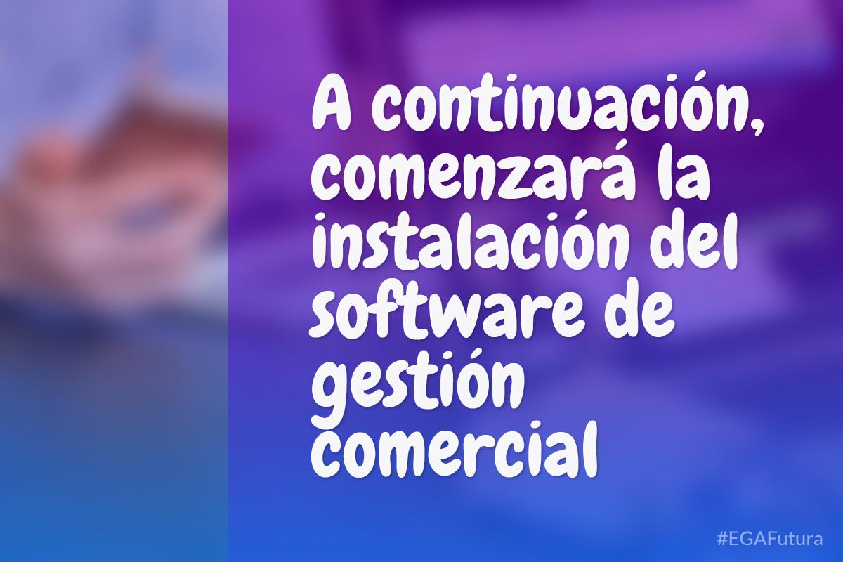 A continuación, comenzará la instalación del software de gestión comercial.