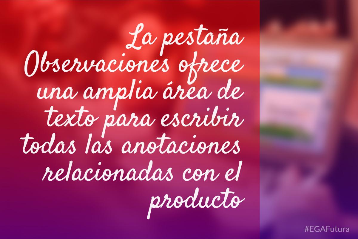 La pestaña Observaciones ofrece una amplia área de texto para escribir todas las anotaciones relacionadas con el producto