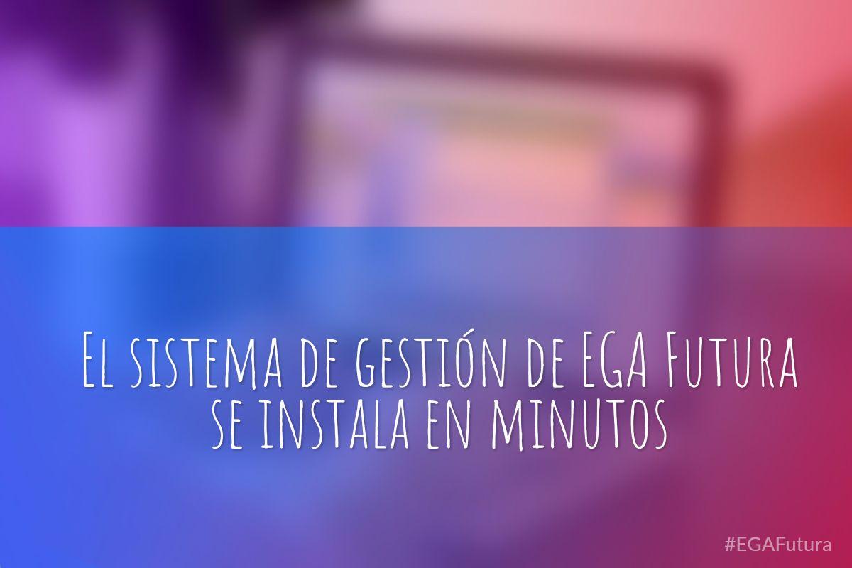 El sistema de gestión de EGA Futura se instala en minutos