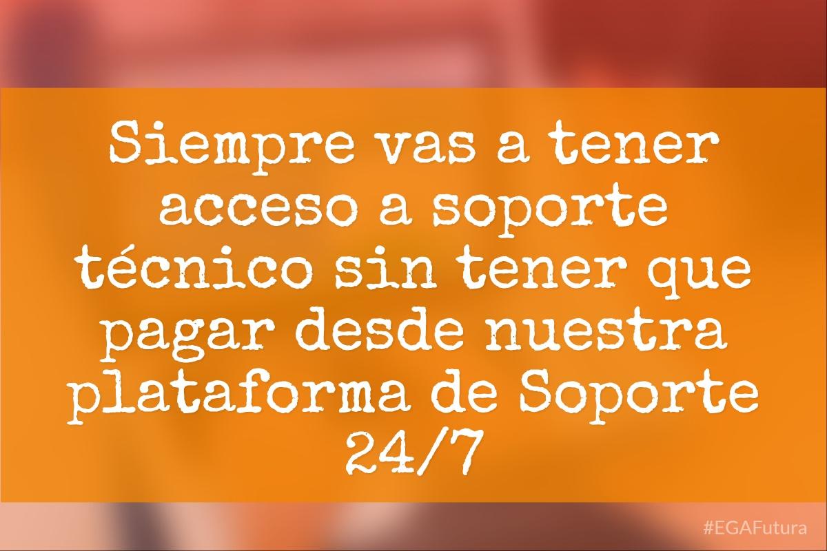 Siempre vas a tener acceso a soporte técnico sin tener que pagar desde nuestra plataforma de Soporte 24/7