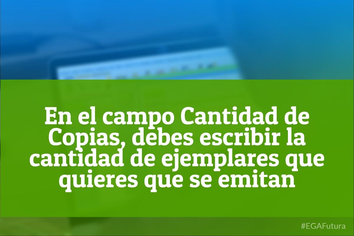 En el campo Cantidad de Copias, debes escribir la cantidad de ejemplares que quieres que se emitan