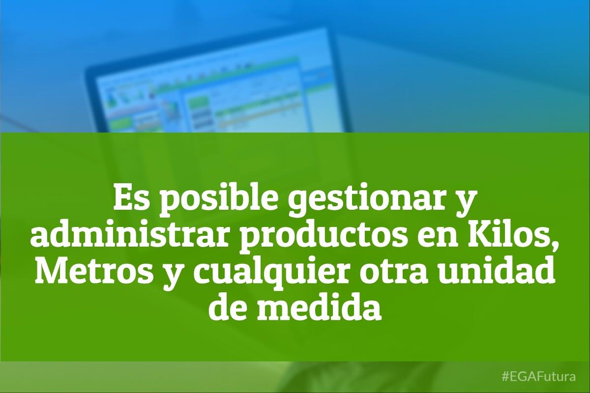 Es posible gestionar y administrar productos en Kilos, Metros y cualquier otra unidad de medida