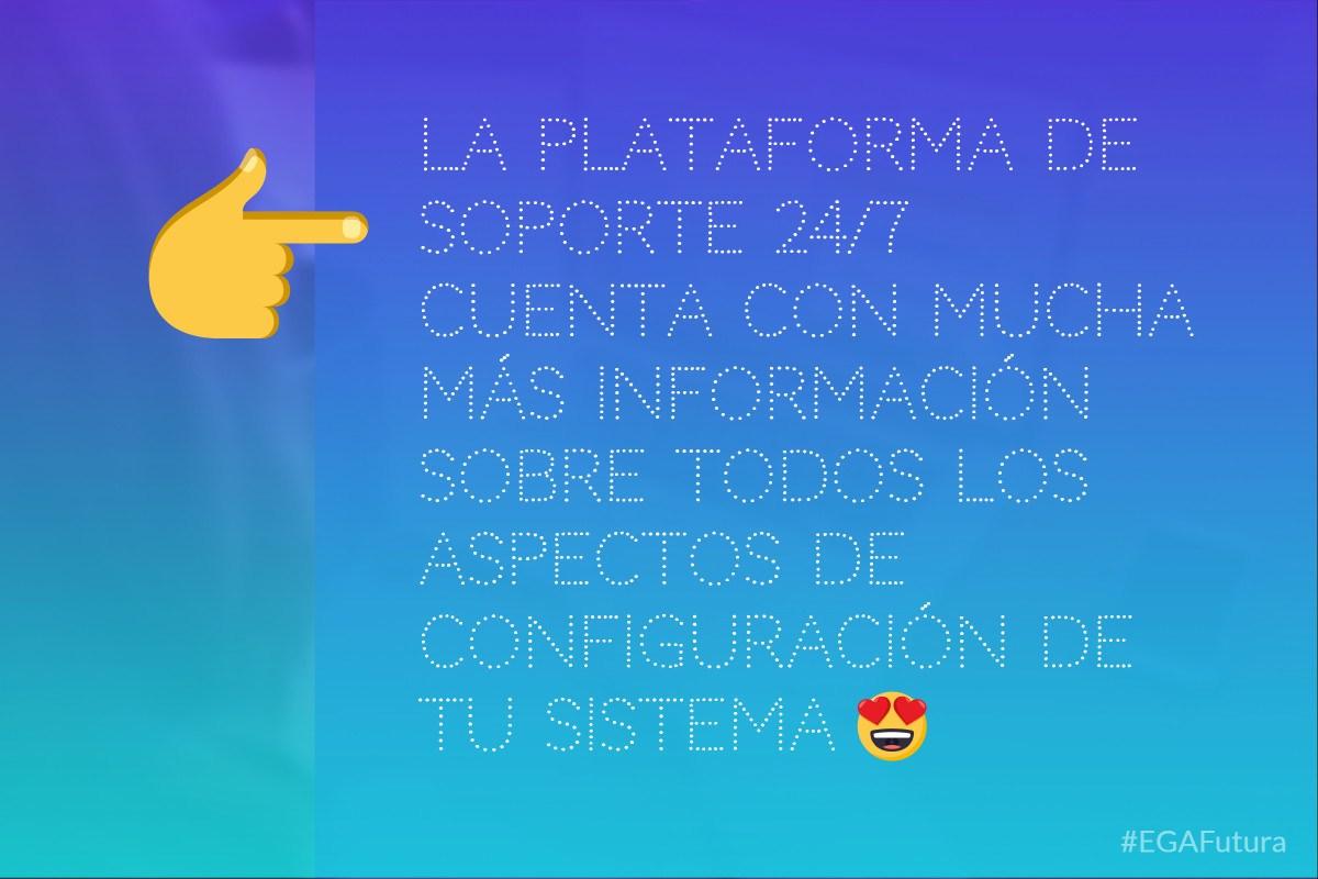 La plataforma de Soporte 24/7 cuenta con mucha más información sobre todos los aspectos de configuración de tu sistema