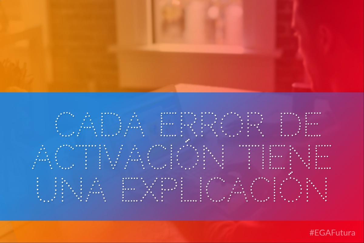 Cada error de activación tiene una explicación
