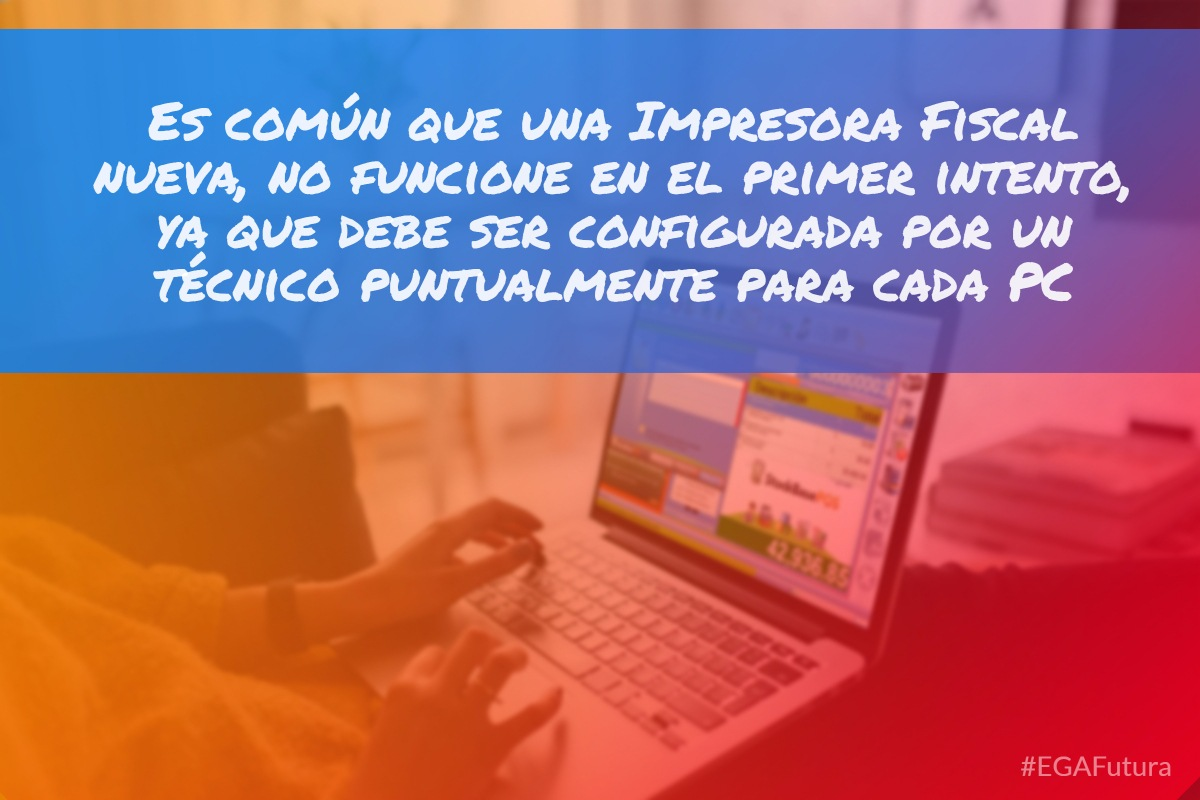Es común que una Impresora Fiscal nueva, no funcione en el primer intento, ya que deben ser configuradas por un técnico puntualmente para cada PC.