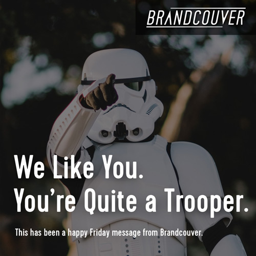 "Image of a Storm Trooper with text reading ""We Like You. You're Quite a Trooper."""