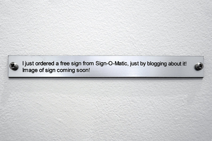 Patrick Coyle, I just ordered a free sign from Sign-O-Matic, just by blogging about it! Image of sign coming soon!  Engraved plastic sign, 2012