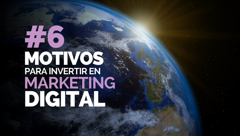 6 Motivos para Invertir en Marketing Digital