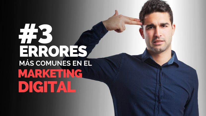 Marketing Digital: Los 3 errores más comunes.
