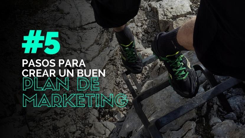 5 Pasos para Crear un Buen Plan de Marketing