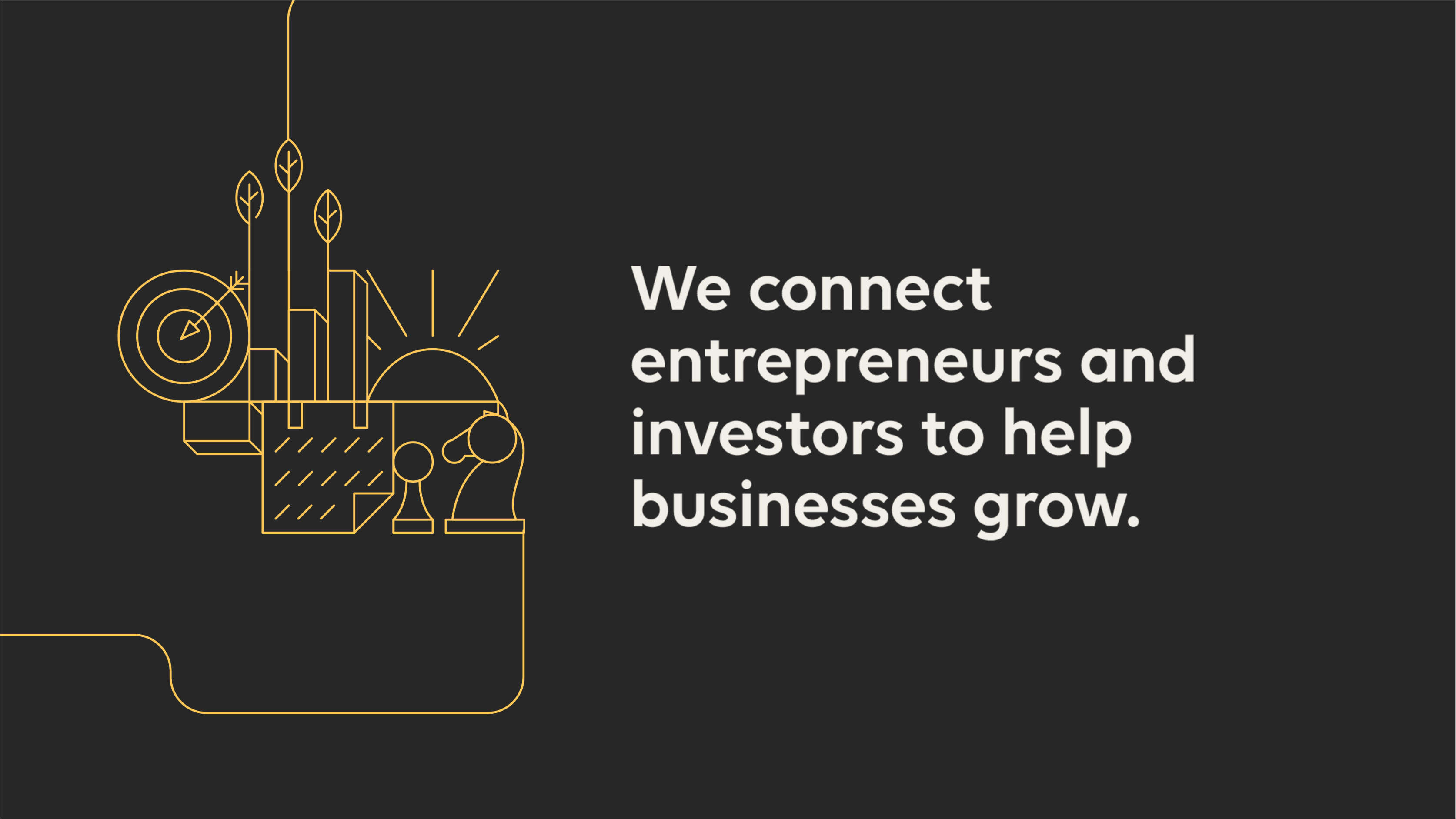 We connect entrepreneurs and investors to help businesses grow.