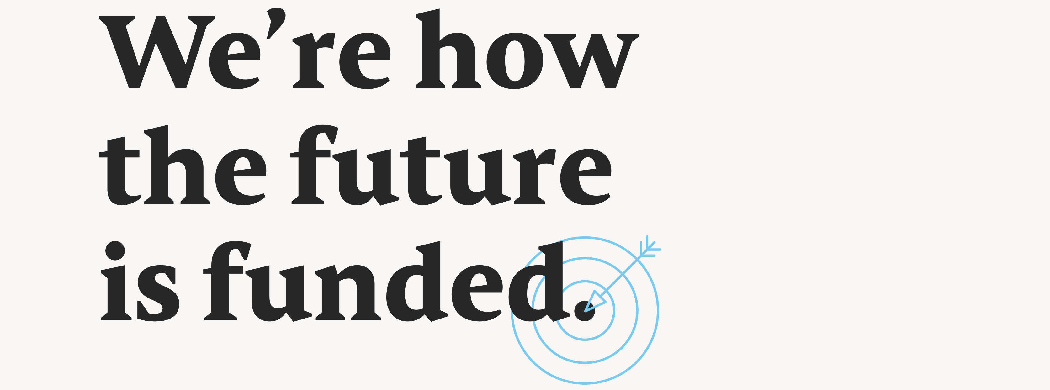 We're how the future is funded.