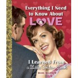 """""""Everything I Need To Know About Love, I Learned From A Little Golden Book"""""""