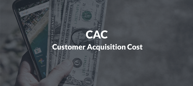 Customer Acquisition Cost (CAC)