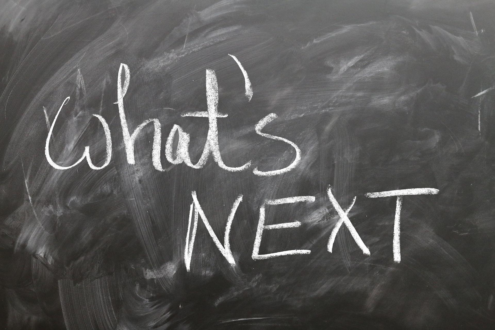 What's Next On Written On Black Board