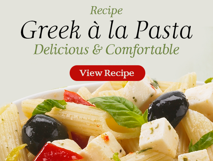 Click to view our Greek à la Pasta recipe.