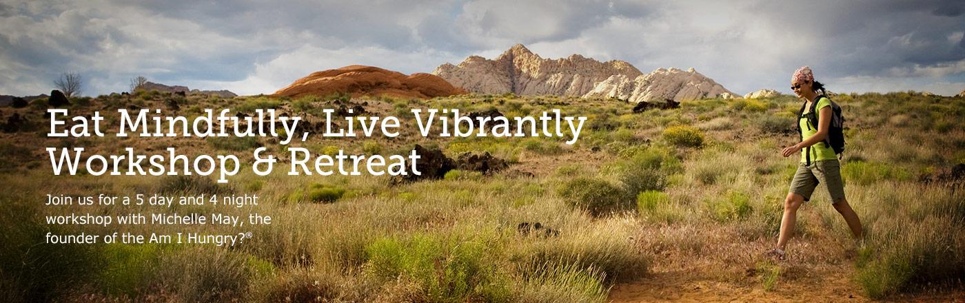Eat Mindfully, Live Vibrantly Workshop & Retreat