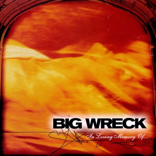 010 In Loving Memory Of by Big Wreck