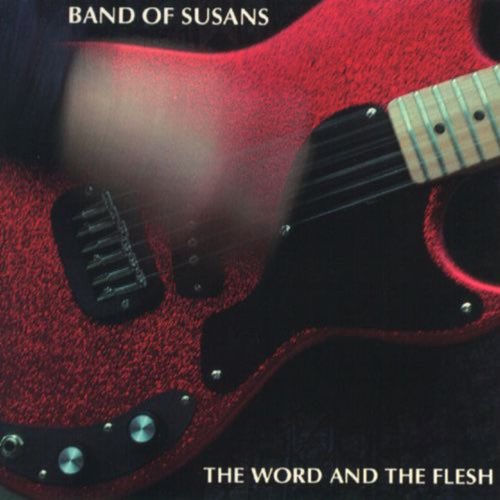 018 The Word and The Flesh by Band of Susans