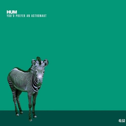 064 You'd Prefer An Astronaut by Hum