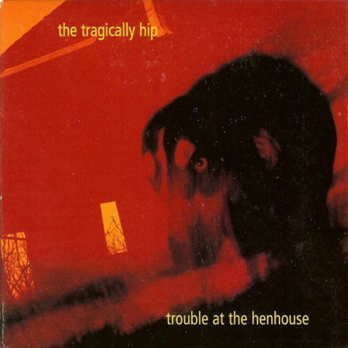 294 Trouble at the Henhouse by The Tragically Hip