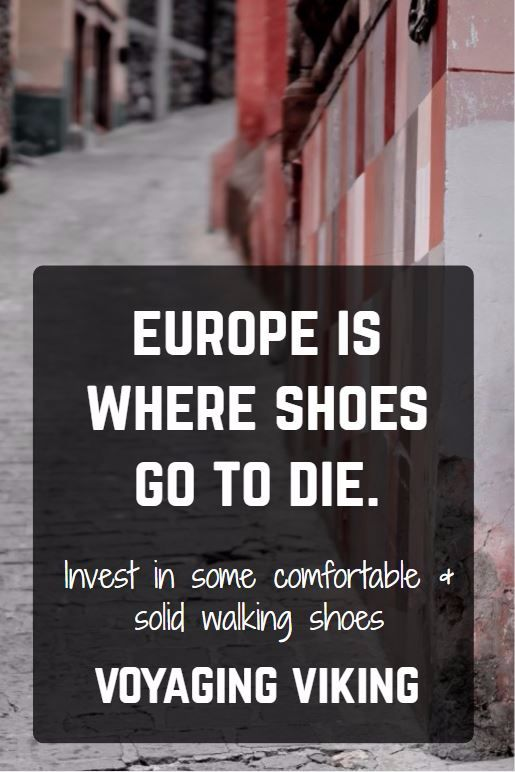 | Voyaging Viking | Europe is where shoes go to die. Invest in some good walking shoes.