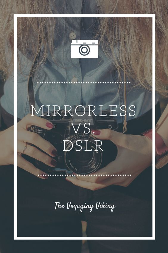 | Voyaging Viking | Mirrorless or DSLR? Basics for travel photographers
