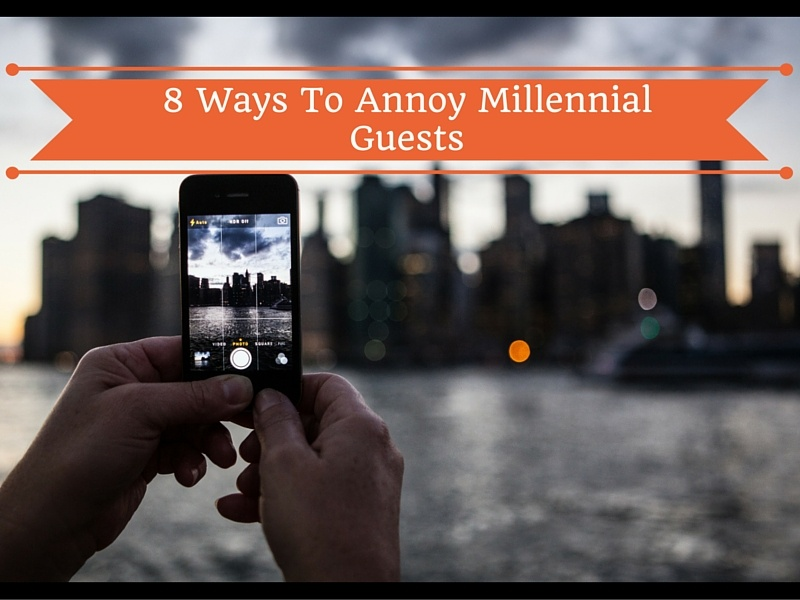8 way to annoy Millennial Guests from hetras