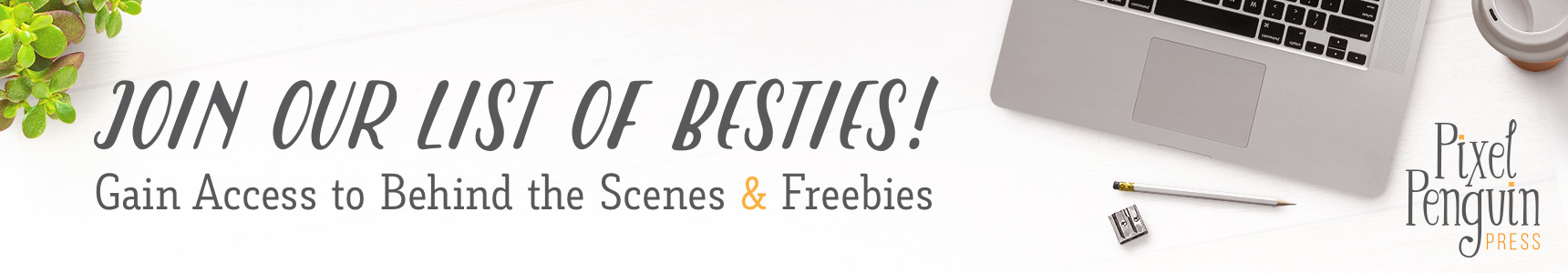 Join our list of besties and gain access to behind the scenes and freebies!
